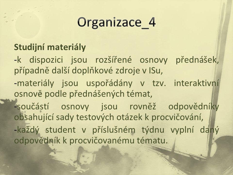 Studijní materiály -k dispozici jsou rozšířené osnovy přednášek, případně další doplňkové zdroje v ISu, -materiály jsou uspořádány v tzv. interaktivní