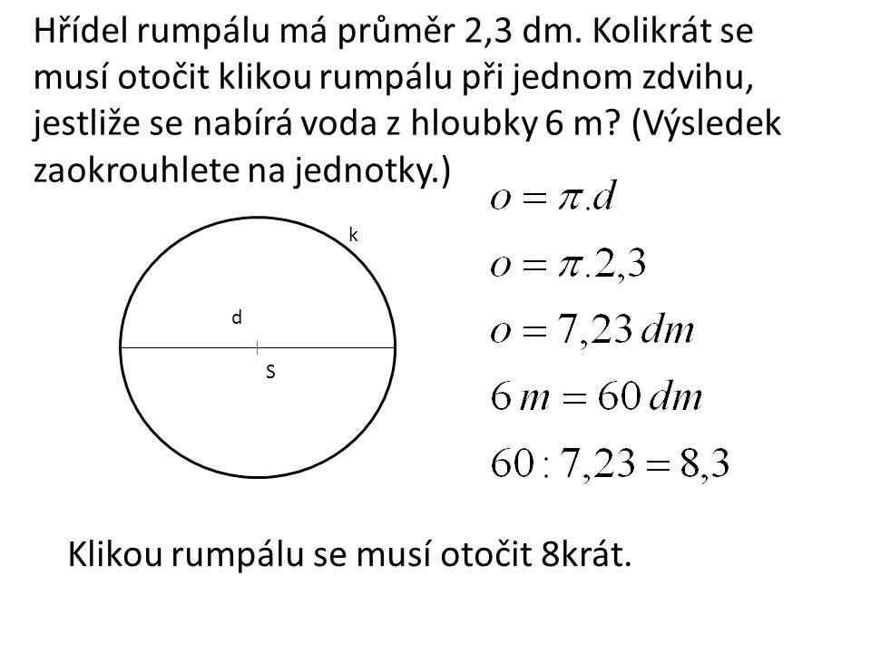 Hřídel rumpálu má průměr 2,3 dm. Kolikrát se musí otočit klikou rumpálu při jednom zdvihu, jestliže se nabírá voda z hloubky 6 m? (Výsledek zaokrouhle