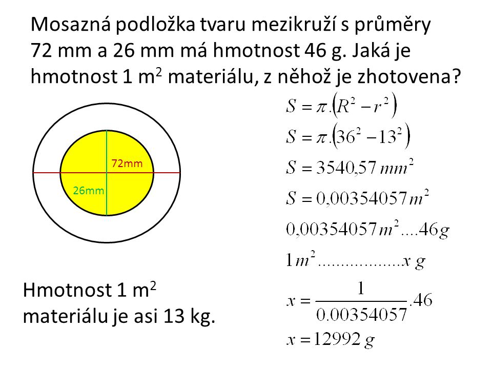 Mosazná podložka tvaru mezikruží s průměry 72 mm a 26 mm má hmotnost 46 g. Jaká je hmotnost 1 m 2 materiálu, z něhož je zhotovena? 72mm 26mm Hmotnost