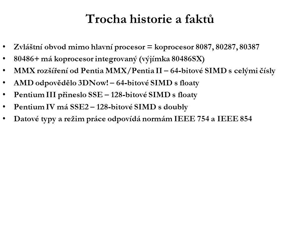 Trocha historie a faktů Zvláštní obvod mimo hlavní procesor = koprocesor 8087, 80287, 80387 80486+ má koprocesor integrovaný (výjímka 80486SX) MMX rozšíření od Pentia MMX/Pentia II – 64-bitové SIMD s celými čísly AMD odpovědělo 3DNow.