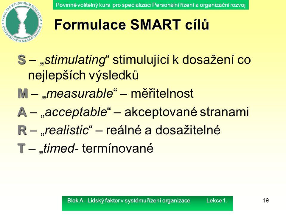 """Povinně volitelný kurs pro specializaci Personální řízení a organizační rozvoj 19 Formulace SMART cílů S S – """"stimulating"""" stimulující k dosažení co n"""