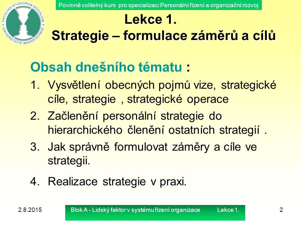 Povinně volitelný kurs pro specializaci Personální řízení a organizační rozvoj Lekce 1. Strategie – formulace záměrů a cílů Obsah dnešního tématu : 1.