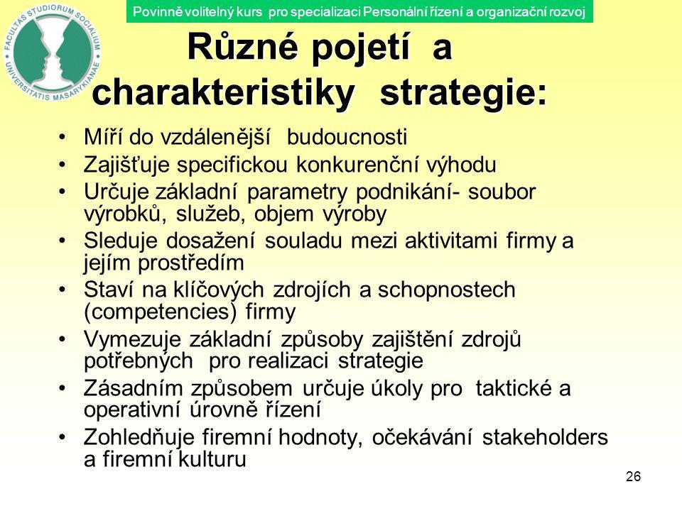 Povinně volitelný kurs pro specializaci Personální řízení a organizační rozvoj 26 Různé pojetí a charakteristiky strategie: Míří do vzdálenější budouc