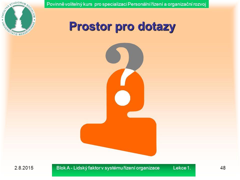 Povinně volitelný kurs pro specializaci Personální řízení a organizační rozvoj Prostor pro dotazy 2.8.201548Blok A - Lidský faktor v systému řízení or