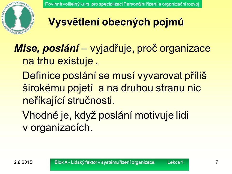 Povinně volitelný kurs pro specializaci Personální řízení a organizační rozvoj Realizace strategie v praxi Příčiny, proč nejsou strategie zejména v českých organizacích plněny uvádí Souček (1996) následovně:  Nedostatek vůle zodpovědných lidí k prosazování strategických cílů za cenu radikálních změn  Klima lhostejnosti pracovního kolektivu vůči strategii - neztotožnění se nebo neseznámení se s cíli  Nejasně formulované strategické cíle a jejich nekonzistentnost  Nedostatečně rozpracované strategické operace (postupy)  Neschopnost zaměstnanců strategické operace realizovat  Nedostatečně vytvořené zdroje, nutné pro realizaci strategických operací  Nedostatečný kontrolní systém  Slabá motivace pracovníků k plnění tvůrčích úkolů 2.8.2015Blok A - Lidský faktor v systému řízení organizace Lekce 1.38