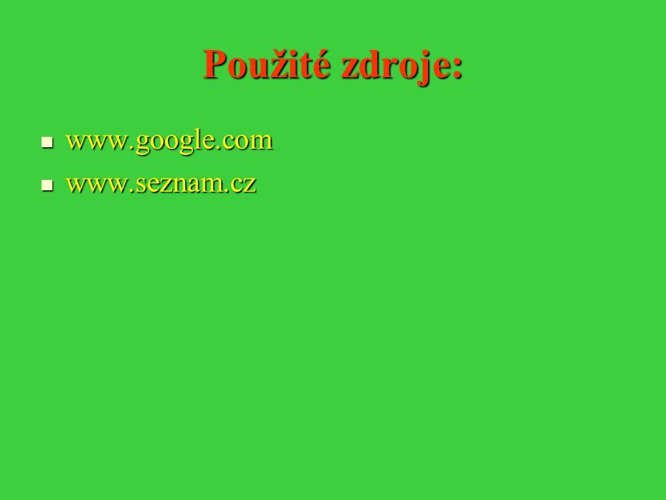 Použité zdroje: www.google.com www.google.com www.seznam.cz www.seznam.cz