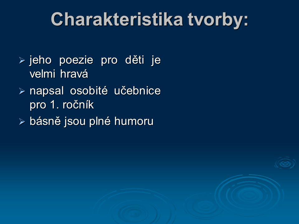Charakteristika tvorby:  jeho poezie pro děti je velmi hravá  napsal osobité učebnice pro 1.