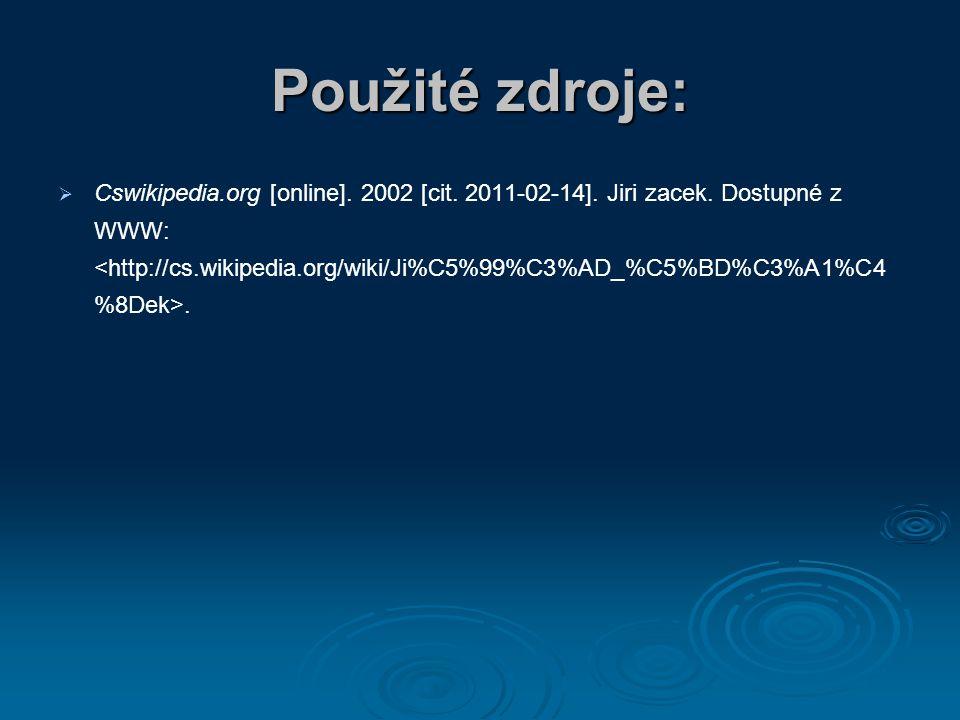 Použité zdroje:   Cswikipedia.org [online]. 2002 [cit. 2011-02-14]. Jiri zacek. Dostupné z WWW:.