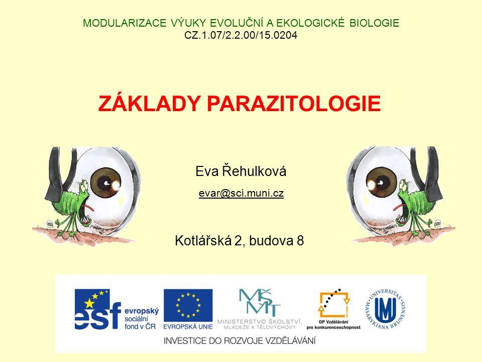 MODULARIZACE VÝUKY EVOLUČNÍ A EKOLOGICKÉ BIOLOGIE CZ.1.07/2.2.00/15.0204 ZÁKLADY PARAZITOLOGIE Eva Řehulková evar@sci.muni.cz Kotlářská 2, budova 8