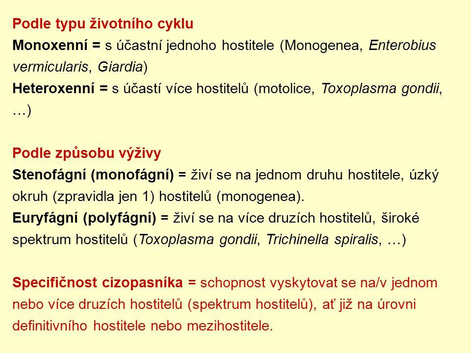 Podle typu životního cyklu Monoxenní = s účastní jednoho hostitele (Monogenea, Enterobius vermicularis, Giardia) Heteroxenní = s účastí více hostitelů