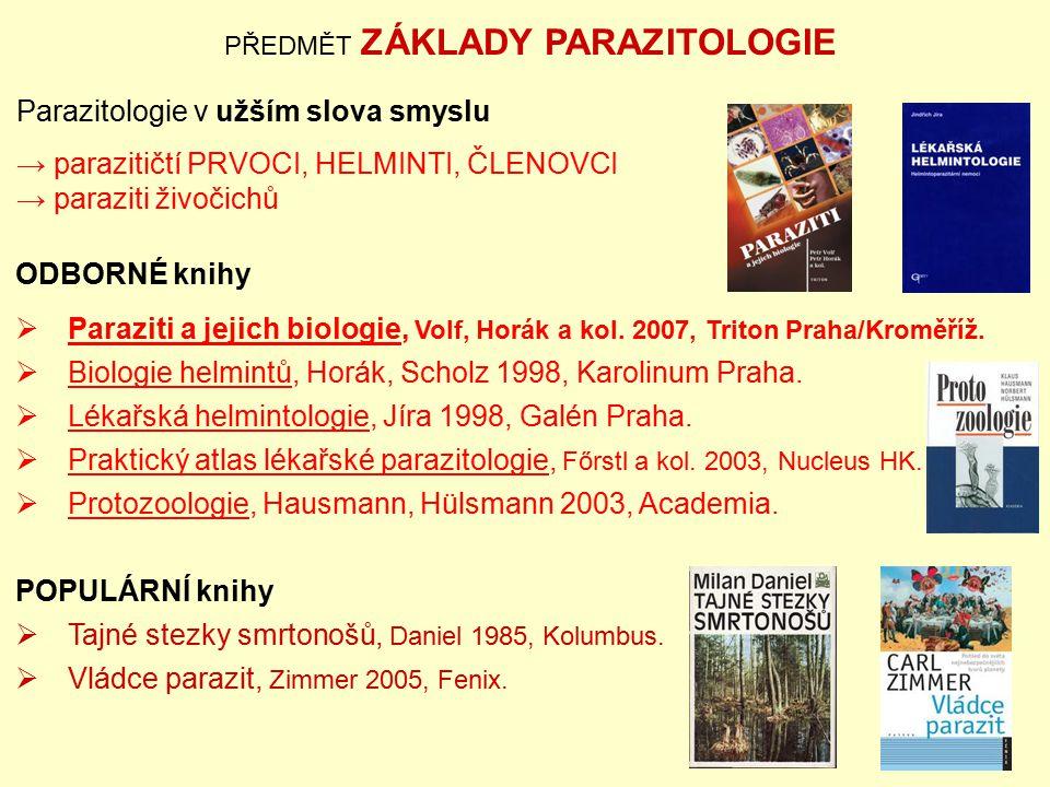 PŘEDMĚT ZÁKLADY PARAZITOLOGIE Parazitologie v užším slova smyslu → parazitičtí PRVOCI, HELMINTI, ČLENOVCI → paraziti živočichů ODBORNÉ knihy  Parazit