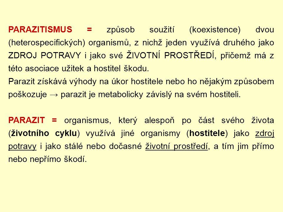 PARAZITISMUS = způsob soužití (koexistence) dvou (heterospecifických) organismů, z nichž jeden využívá druhého jako ZDROJ POTRAVY i jako své ŽIVOTNÍ P