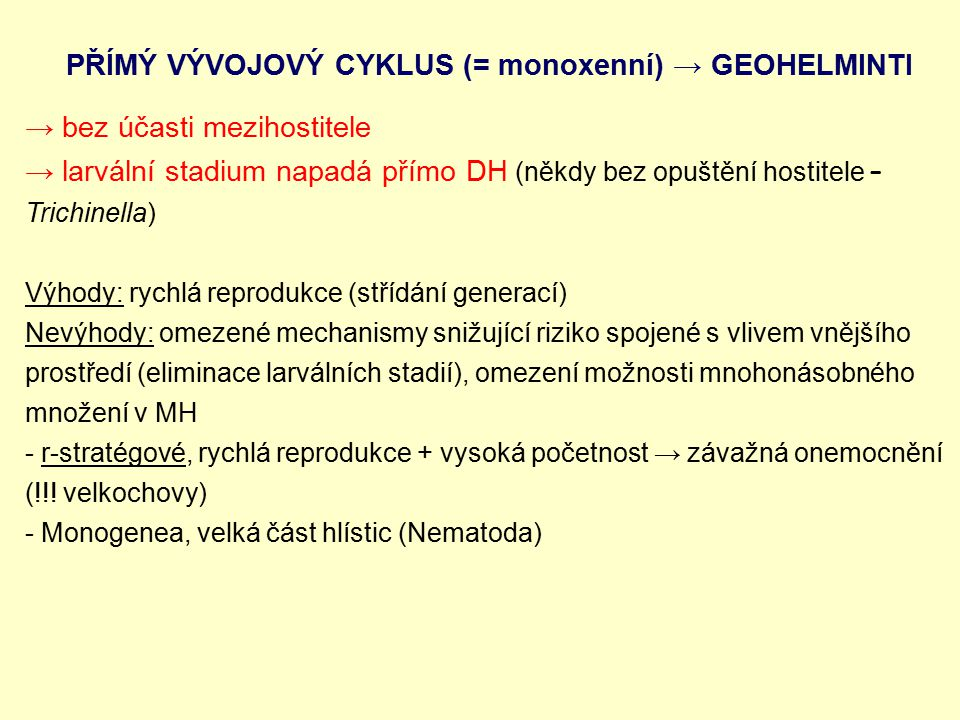 PŘÍMÝ VÝVOJOVÝ CYKLUS (= monoxenní) → GEOHELMINTI → bez účasti mezihostitele → larvální stadium napadá přímo DH (někdy bez opuštění hostitele – Trichi