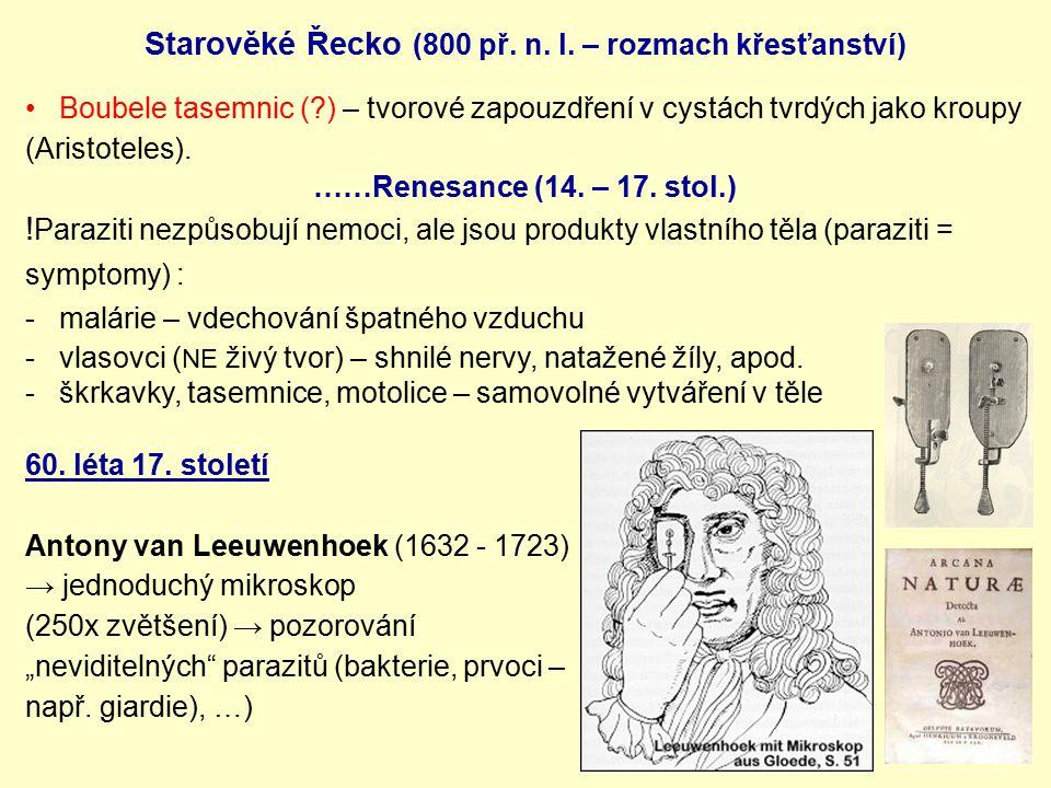 Starověké Řecko (800 př. n. l. – rozmach křesťanství) Boubele tasemnic (?) – tvorové zapouzdření v cystách tvrdých jako kroupy (Aristoteles). ……Renesa