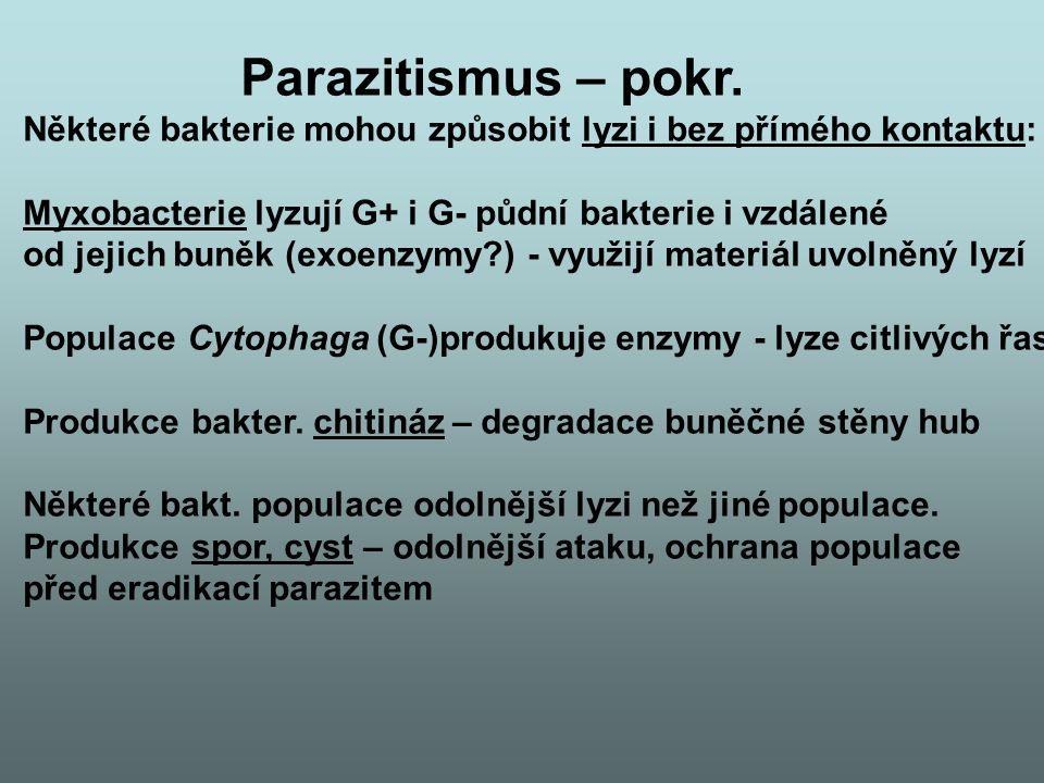 Parazitismus – pokr. Některé bakterie mohou způsobit lyzi i bez přímého kontaktu: Myxobacterie lyzují G+ i G- půdní bakterie i vzdálené od jejich buně