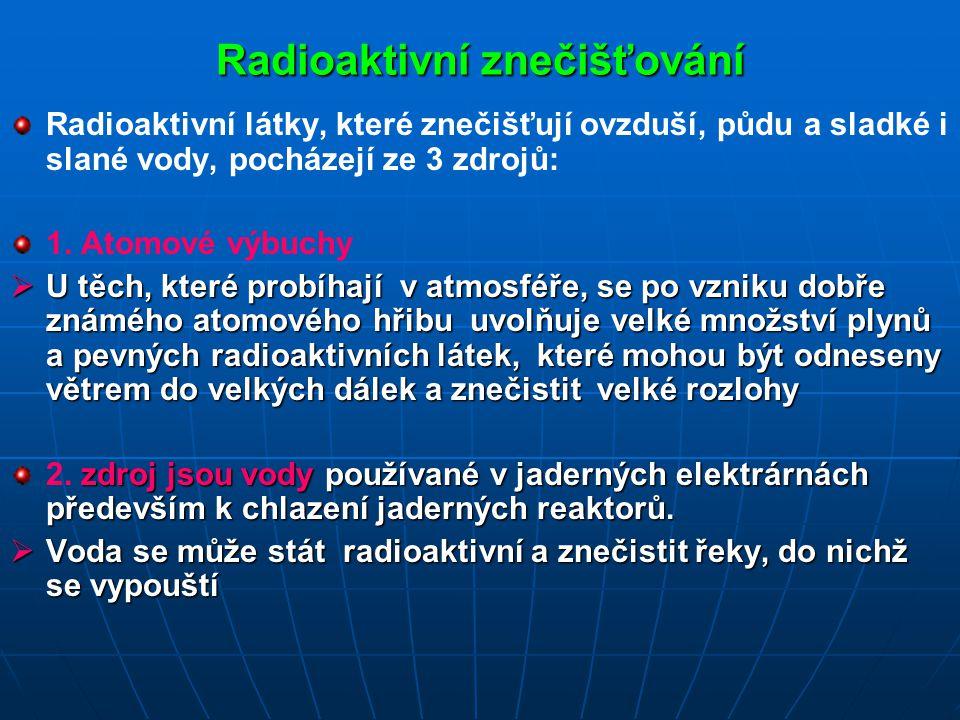 Radioaktivní znečišťování Radioaktivní látky, které znečišťují ovzduší, půdu a sladké i slané vody, pocházejí ze 3 zdrojů: 1. Atomové výbuchy  U těch