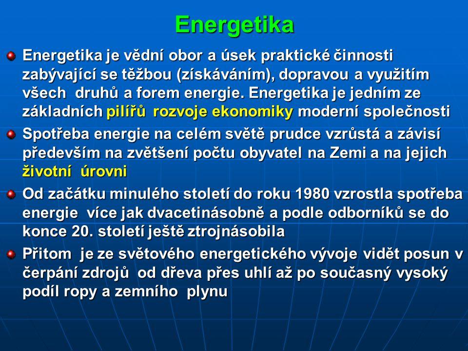 Energetika Energetika je vědní obor a úsek praktické činnosti zabývající se těžbou (získáváním), dopravou a využitím všech druhů a forem energie.