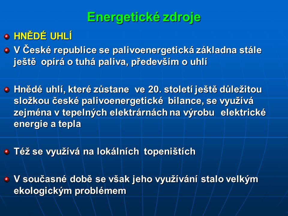 Energetické zdroje HNĚDÉ UHLÍ V České republice se palivoenergetická základna stále ještě opírá o tuhá paliva, především o uhlí Hnědé uhlí, které zůstane ve 20.