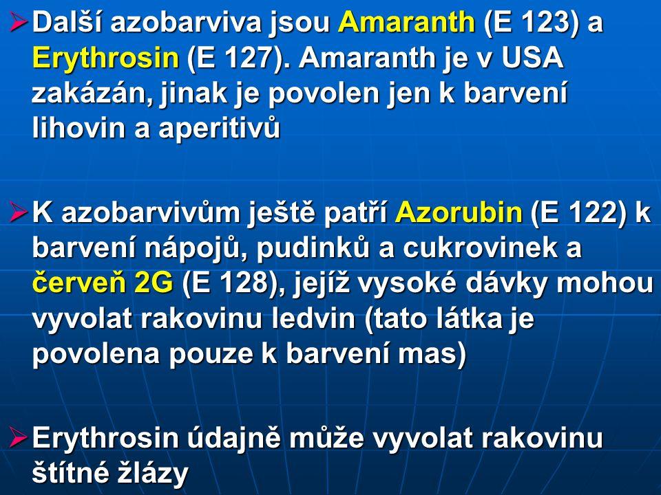 Další azobarviva jsou Amaranth (E 123) a Erythrosin (E 127). Amaranth je v USA zakázán, jinak je povolen jen k barvení lihovin a aperitivů  K azoba