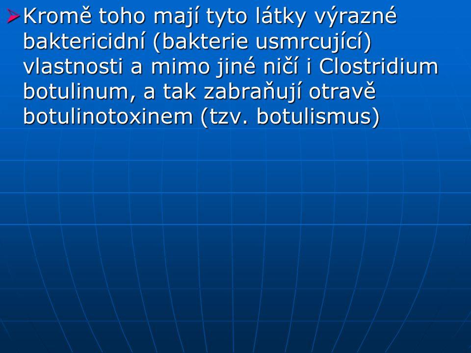  Kromě toho mají tyto látky výrazné baktericidní (bakterie usmrcující) vlastnosti a mimo jiné ničí i Clostridium botulinum, a tak zabraňují otravě botulinotoxinem (tzv.