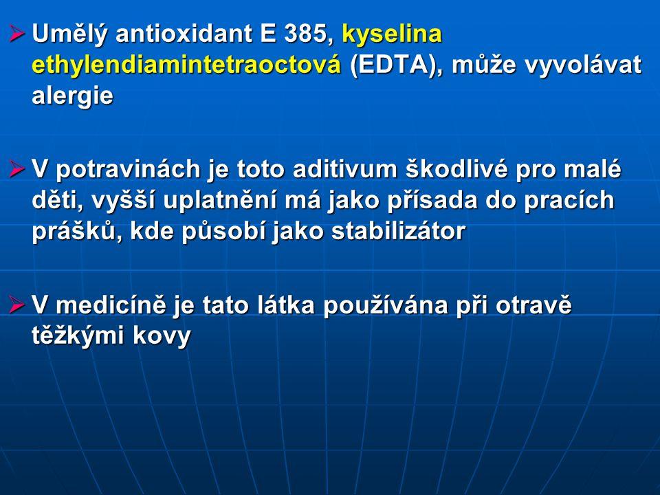  Umělý antioxidant E 385, kyselina ethylendiamintetraoctová (EDTA), může vyvolávat alergie  V potravinách je toto aditivum škodlivé pro malé děti, vyšší uplatnění má jako přísada do pracích prášků, kde působí jako stabilizátor  V medicíně je tato látka používána při otravě těžkými kovy