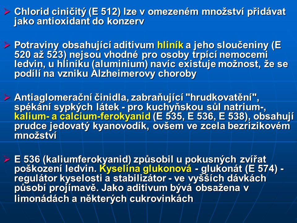  Chlorid ciničitý (E 512) lze v omezeném množství přidávat jako antioxidant do konzerv  Potraviny obsahující aditivum hliník a jeho sloučeniny (E 52