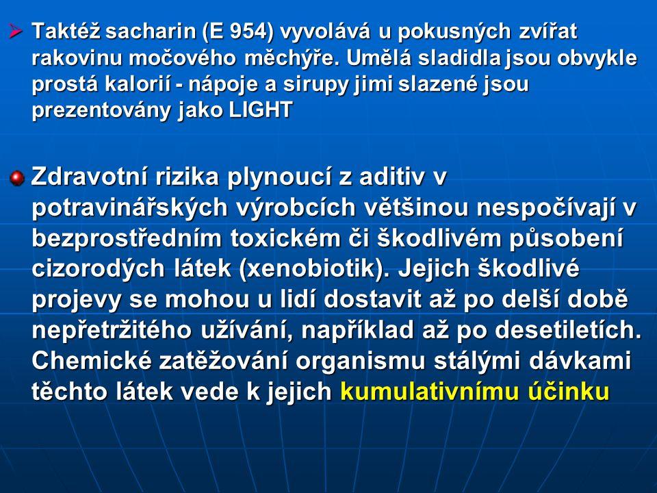  Taktéž sacharin (E 954) vyvolává u pokusných zvířat rakovinu močového měchýře. Umělá sladidla jsou obvykle prostá kalorií - nápoje a sirupy jimi sla
