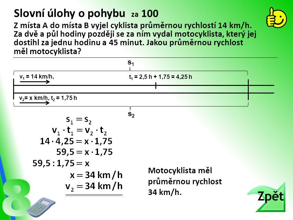 Slovní úlohy o pohybu za 100 Motocyklista měl průměrnou rychlost 34 km/h. Z místa A do místa B vyjel cyklista průměrnou rychlostí 14 km/h. Za dvě a pů