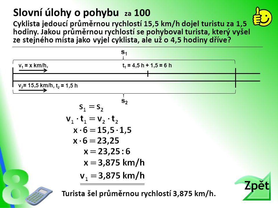 Slovní úlohy o pohybu za 100 Turista šel průměrnou rychlostí 3,875 km/h. Cyklista jedoucí průměrnou rychlostí 15,5 km/h dojel turistu za 1,5 hodiny. J