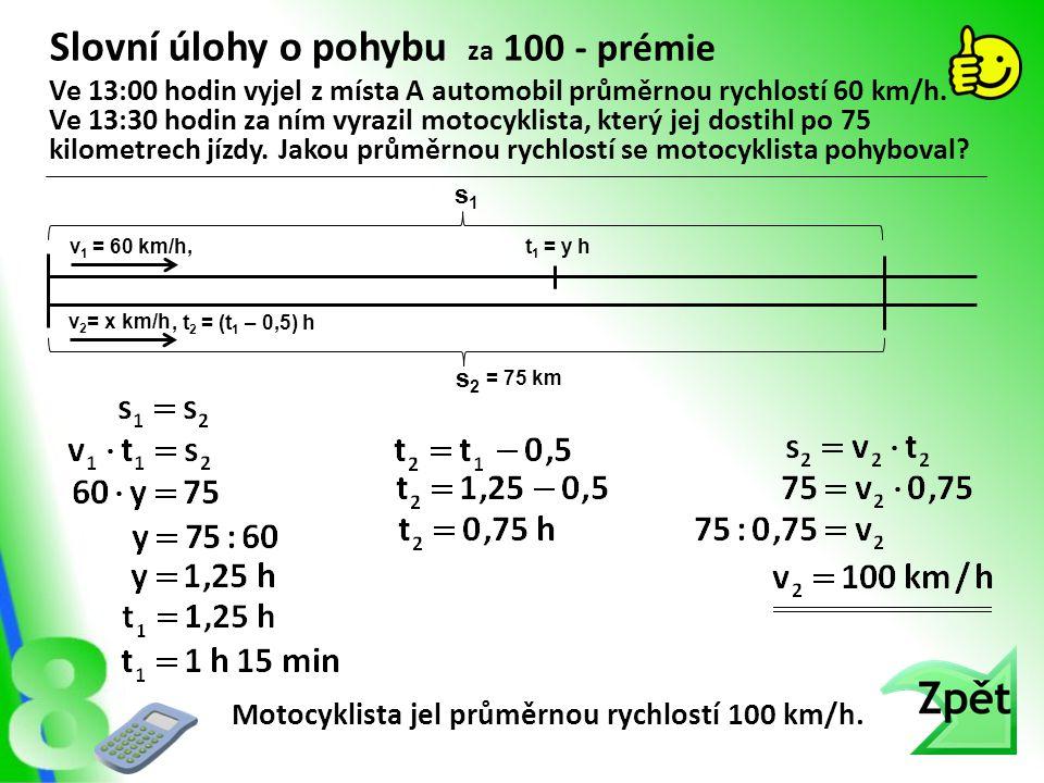 Slovní úlohy o pohybu za 100 - prémie Motocyklista jel průměrnou rychlostí 100 km/h. Ve 13:00 hodin vyjel z místa A automobil průměrnou rychlostí 60 k