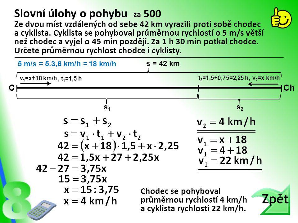 Slovní úlohy o pohybu za 500 Chodec se pohyboval průměrnou rychlostí 4 km/h a cyklista rychlostí 22 km/h. Ze dvou míst vzdálených od sebe 42 km vyrazi