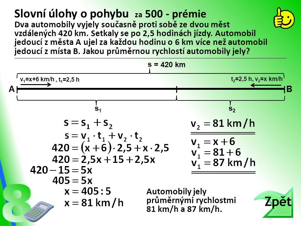 Slovní úlohy o pohybu za 500 - prémie Automobily jely průměrnými rychlostmi 81 km/h a 87 km/h. Dva automobily vyjely současně proti sobě ze dvou měst