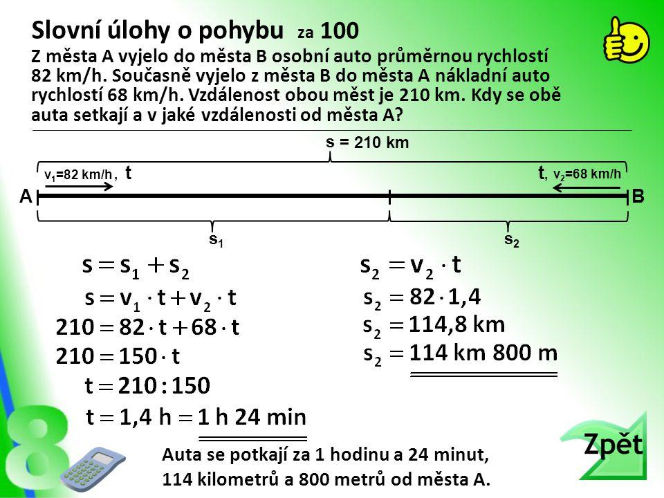 Slovní úlohy o pohybu za 100 Auta se potkají za 1 hodinu a 24 minut, 114 kilometrů a 800 metrů od města A. Z města A vyjelo do města B osobní auto prů