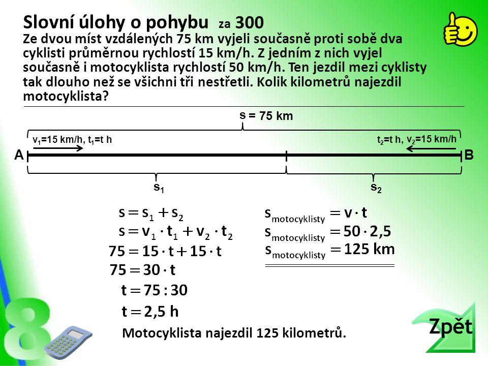 Slovní úlohy o pohybu za 300 Motocyklista najezdil 125 kilometrů. Ze dvou míst vzdálených 75 km vyjeli současně proti sobě dva cyklisti průměrnou rych