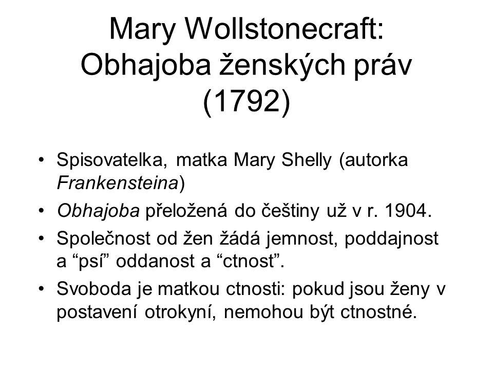 Mary Wollstonecraft: Obhajoba ženských práv (1792) Spisovatelka, matka Mary Shelly (autorka Frankensteina) Obhajoba přeložená do češtiny už v r. 1904.