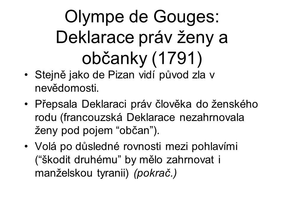 Olympe de Gouges: Deklarace práv ženy a občanky (1791) Stejně jako de Pizan vidí původ zla v nevědomosti. Přepsala Deklaraci práv člověka do ženského