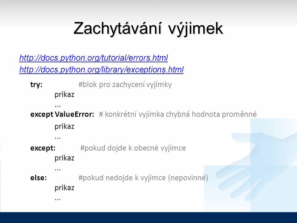 Zachytávání výjimek http://docs.python.org/tutorial/errors.html http://docs.python.org/library/exceptions.html try:#blok pro zachycení vyjímky prikaz...