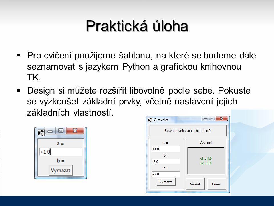 Praktická úloha  Pro cvičení použijeme šablonu, na které se budeme dále seznamovat s jazykem Python a grafickou knihovnou TK.