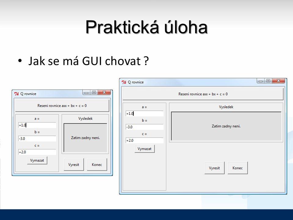 Praktická úloha Jak se má GUI chovat ?