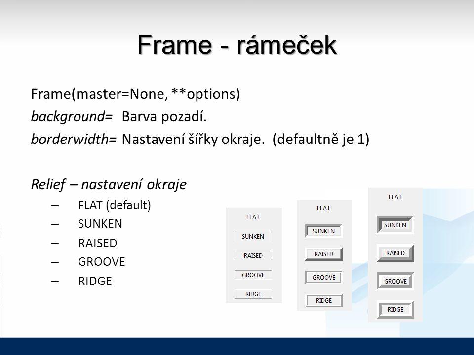 Frame - rámeček Frame(master=None, **options) background= Barva pozadí.