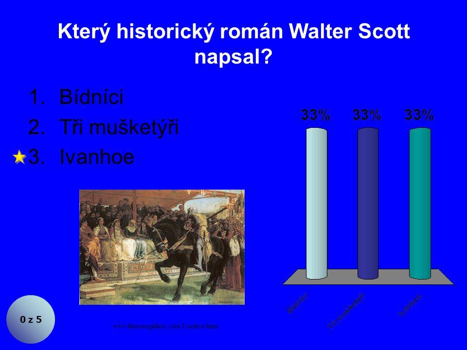 Za zakladatele historického románu je považován 1.Walter Scott 2.Victor Hugo 3.Alexandre Dumas st.