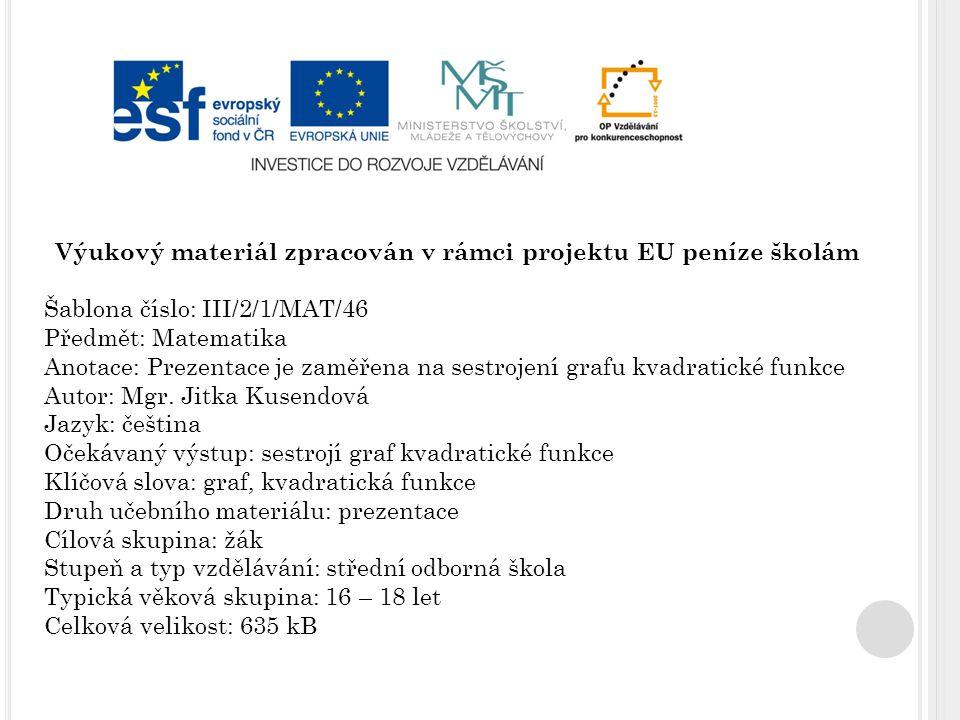 Výukový materiál zpracován v rámci projektu EU peníze školám Šablona číslo: III/2/1/MAT/46 Předmět: Matematika Anotace: Prezentace je zaměřena na sest