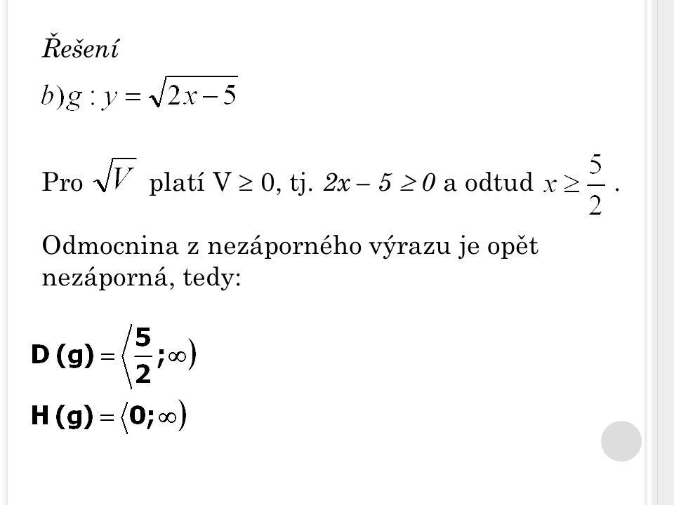 Řešení Pro platí V  0, tj. 2x – 5  0 a odtud.
