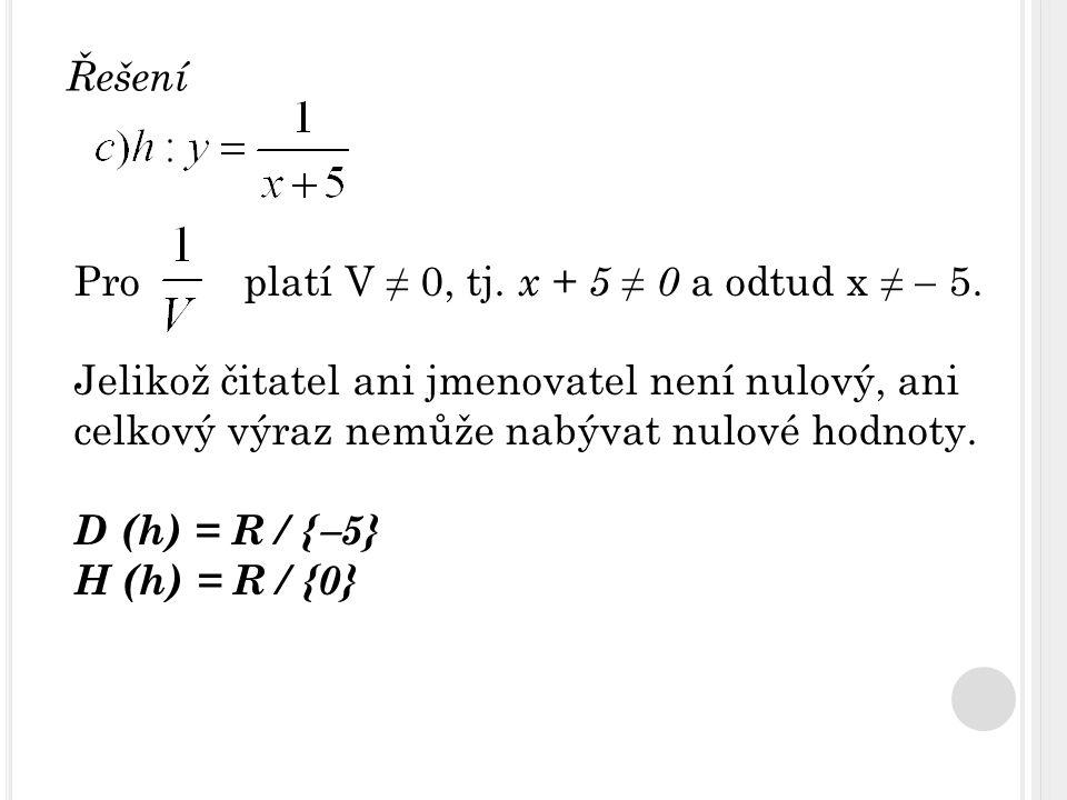 Řešení Pro platí V ≠ 0, tj. x + 5 ≠ 0 a odtud x ≠  5.