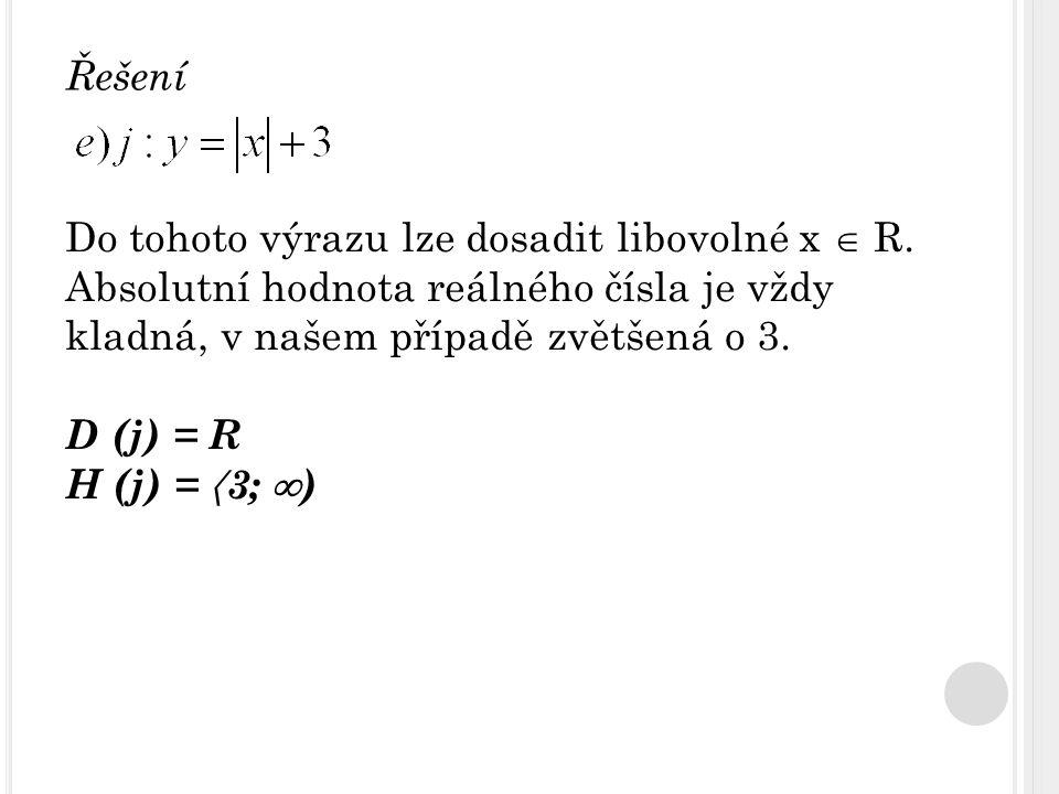 Řešení Do tohoto výrazu lze dosadit libovolné x  R.