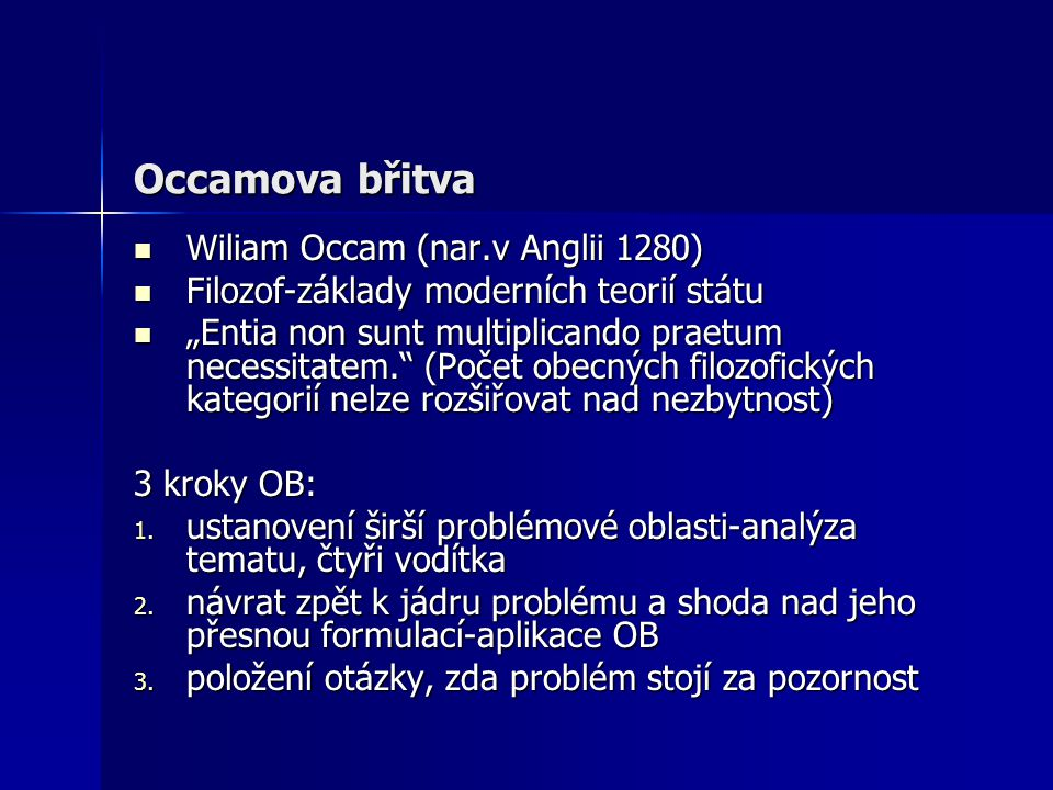 Occamova břitva Wiliam Occam (nar.v Anglii 1280) Wiliam Occam (nar.v Anglii 1280) Filozof-základy moderních teorií státu Filozof-základy moderních teo