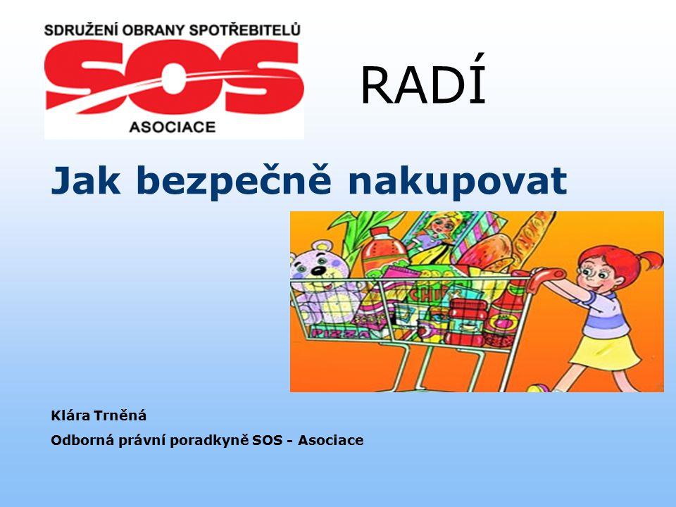 RADÍ Jak bezpečně nakupovat Klára Trněná Odborná právní poradkyně SOS - Asociace