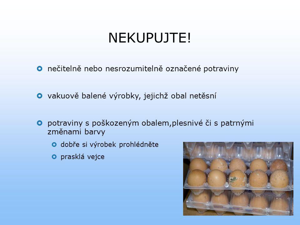 NEKUPUJTE!  nečitelně nebo nesrozumitelně označené potraviny  vakuově balené výrobky, jejichž obal netěsní  potraviny s poškozeným obalem,plesnivé
