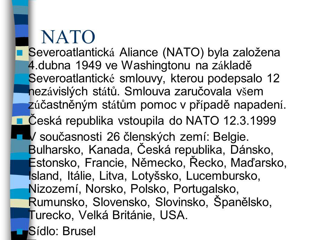 NATO Severoatlantick á Aliance (NATO) byla založena 4.dubna 1949 ve Washingtonu na z á kladě Severoatlantick é smlouvy, kterou podepsalo 12 nez á vislých st á tů.