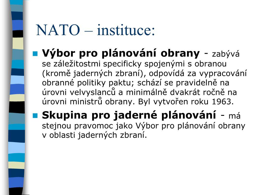 NATO – instituce: Výbor pro plánování obrany - zabývá se záležitostmi specificky spojenými s obranou (kromě jaderných zbraní), odpovídá za vypracování obranné politiky paktu; schází se pravidelně na úrovni velvyslanců a minimálně dvakrát ročně na úrovni ministrů obrany.